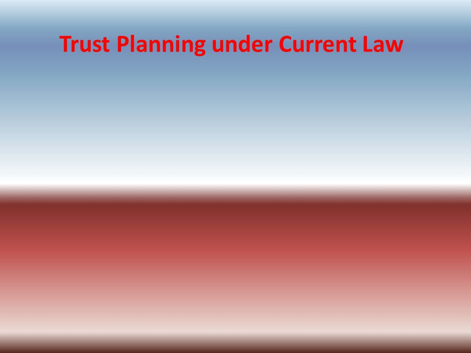 Trust Planning under Current Law