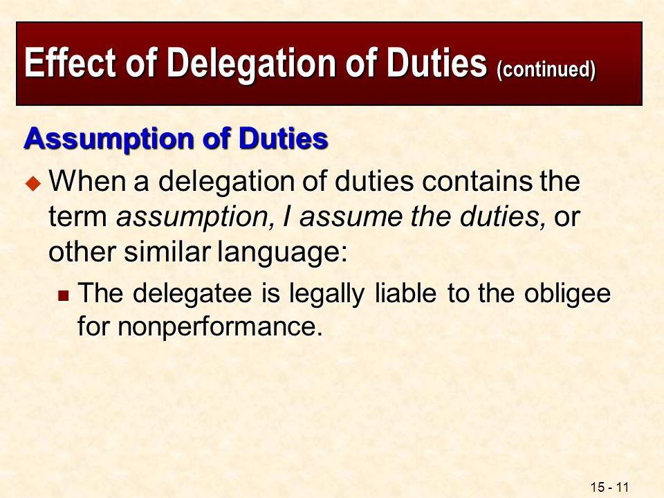 15 - 11 Effect of Delegation of Duties (continued) Assumption of Duties  When a delegation of duties contains the term assumption, I assume the dutie