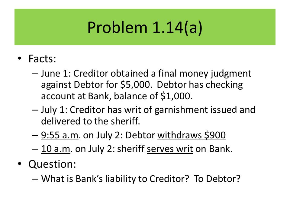 Problem 1.14(a) Facts: – June 1: Creditor obtained a final money judgment against Debtor for $5,000.