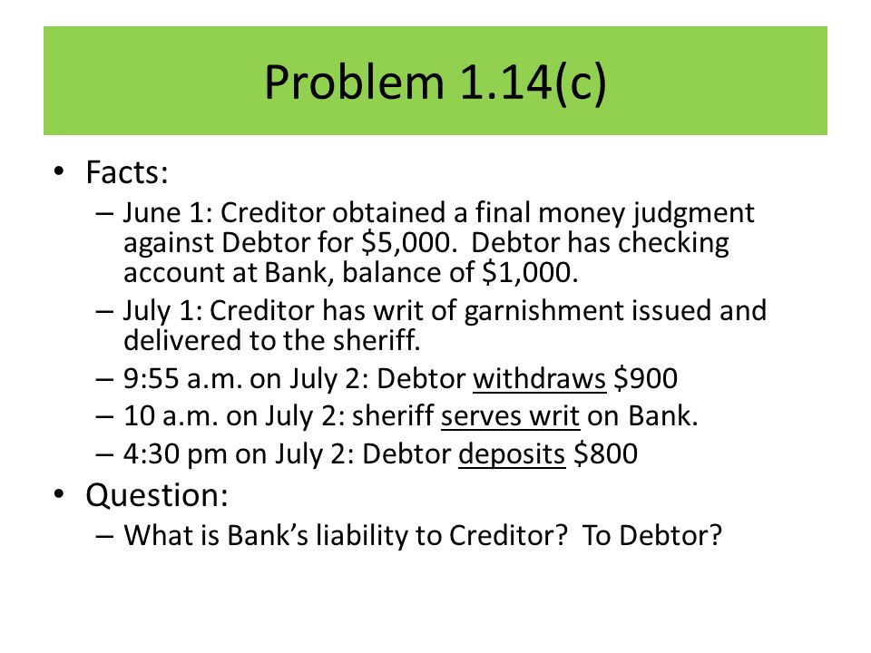 Problem 1.14(c) Facts: – June 1: Creditor obtained a final money judgment against Debtor for $5,000.