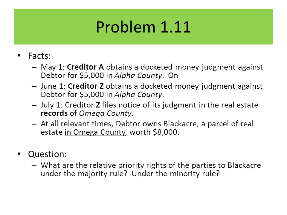 Problem 1.11 Facts: – May 1: Creditor A obtains a docketed money judgment against Debtor for $5,000 in Alpha County.