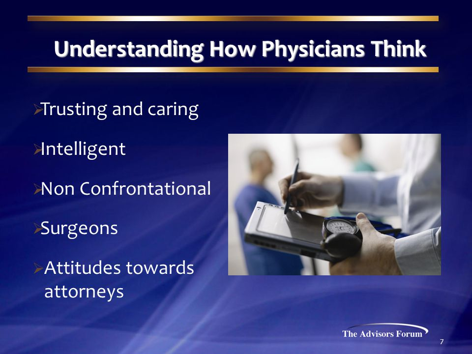 7 Understanding How Physicians Think  Trusting and caring  Intelligent  Non Confrontational  Surgeons  Attitudes towards attorneys