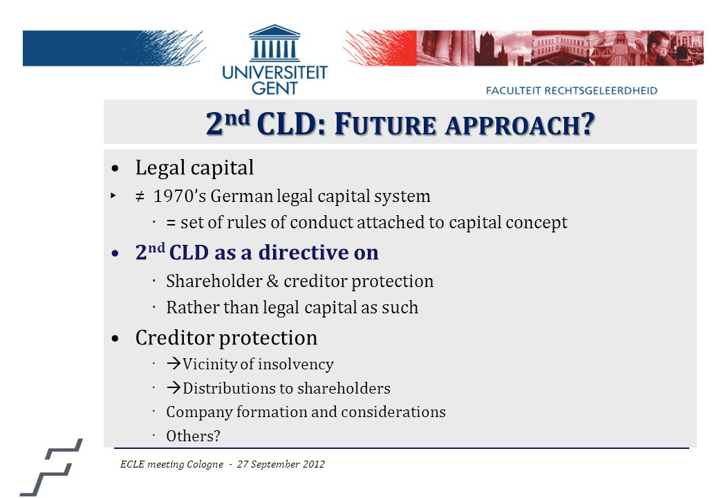 2 nd CLD: F UTURE APPROACH ? Legal capital ‣ ≠ 1970's German legal capital system ‧ = set of rules of conduct attached to capital concept 2 nd CLD as