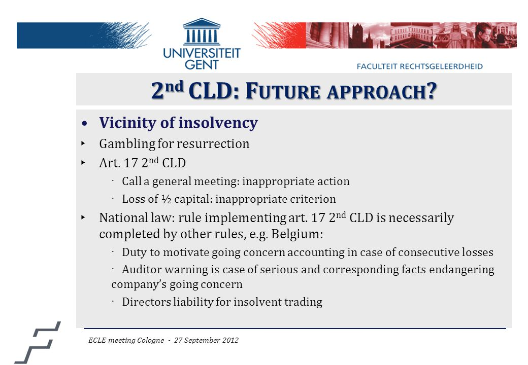 2 nd CLD: F UTURE APPROACH ? Vicinity of insolvency ‣ Gambling for resurrection ‣ Art. 17 2 nd CLD ‧ Call a general meeting: inappropriate action ‧ Lo