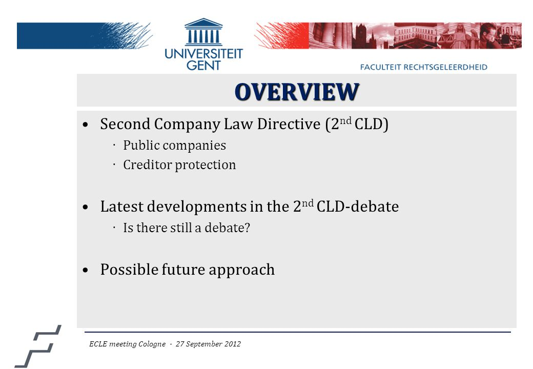 OVERVIEW Second Company Law Directive (2 nd CLD) ‧ Public companies ‧ Creditor protection Latest developments in the 2 nd CLD-debate ‧ Is there still a debate.