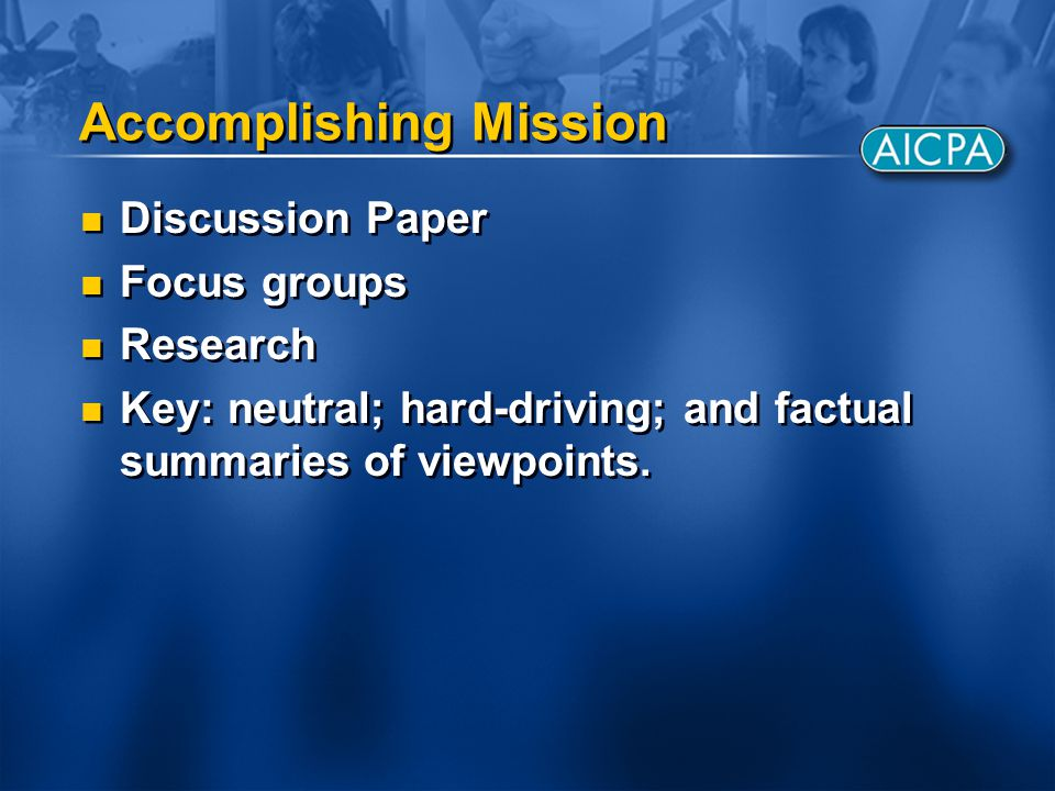 Accomplishing Mission Discussion Paper Focus groups Research Key: neutral; hard-driving; and factual summaries of viewpoints. Discussion Paper Focus g