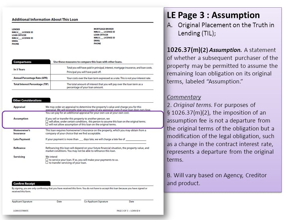LE Page 3 : Assumption A.Original Placement on the Truth in Lending (TIL); 1026.37(m) (2) Assumption. A statement of whether a subsequent purchaser of