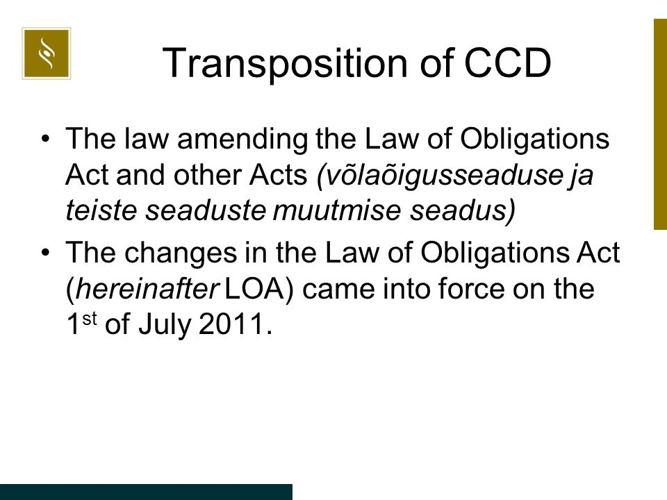 Transposition of CCD The law amending the Law of Obligations Act and other Acts (võlaõigusseaduse ja teiste seaduste muutmise seadus) The changes in t