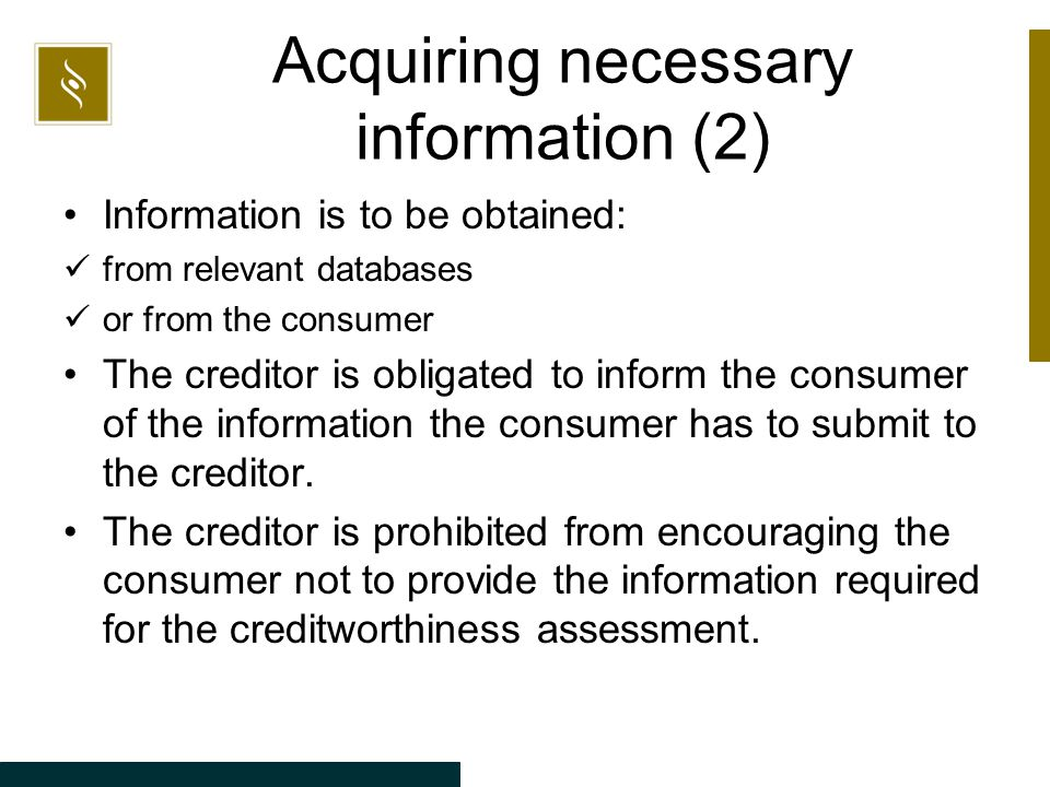 Acquiring necessary information (2) Information is to be obtained: from relevant databases or from the consumer The creditor is obligated to inform th