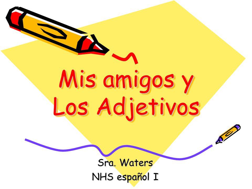 Mis amigos y Los Adjetivos Sra. Waters NHS español I