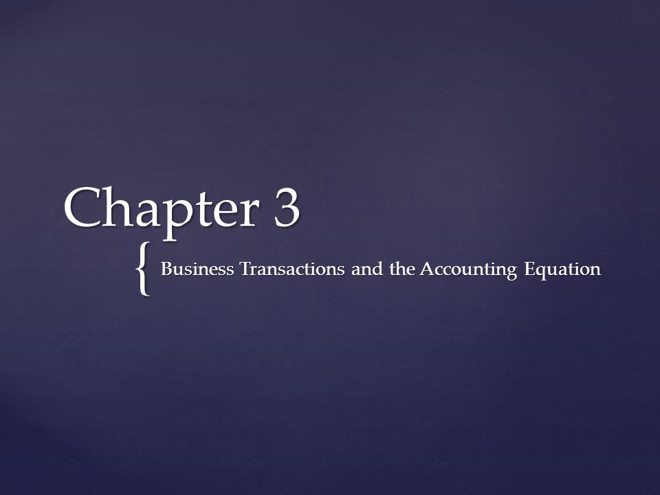 { Chapter 3 Business Transactions and the Accounting Equation