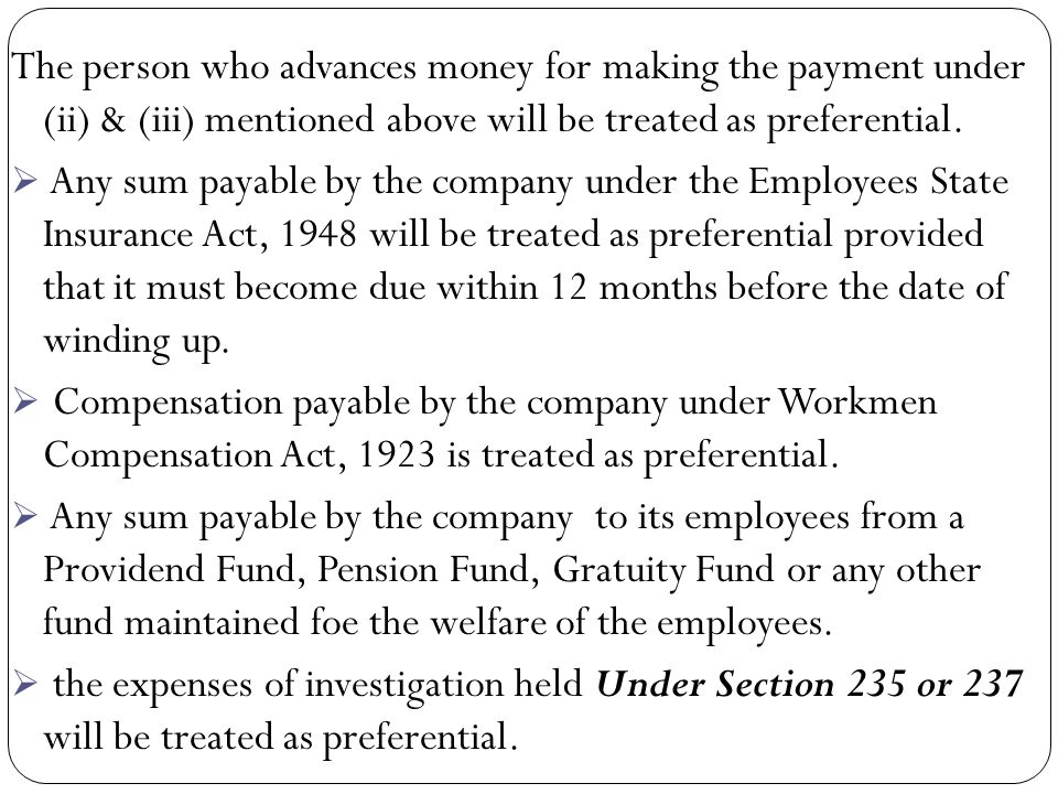 Under Section 530 of the Companies Act, the following creditors are treated as preferential creditors:  all revenues, taxes, cesses & rates payable to the government or local authority will be treated as preferential creditors provided that it must become due within 12 months before the date of winding up.