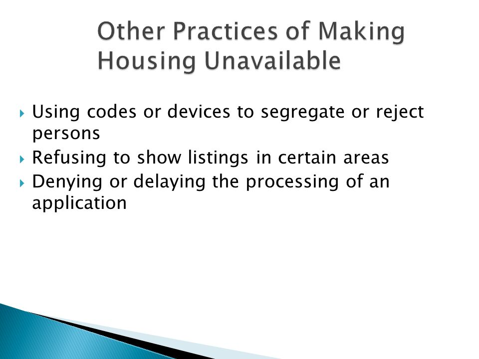  Using codes or devices to segregate or reject persons  Refusing to show listings in certain areas  Denying or delaying the processing of an application