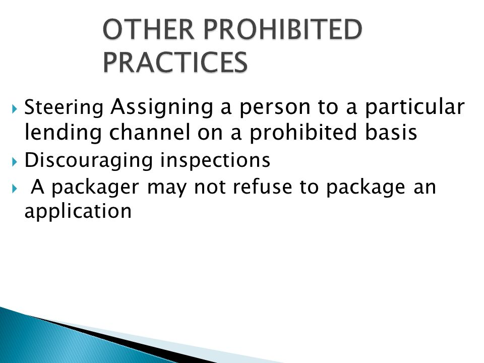  Steering Assigning a person to a particular lending channel on a prohibited basis  Discouraging inspections  A packager may not refuse to package