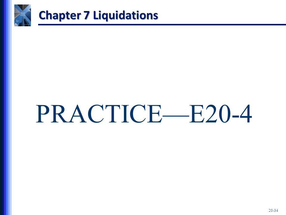 Chapter 7 Liquidations PRACTICE—E20-4 20-34