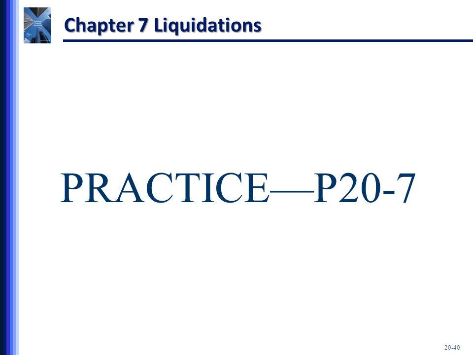 Chapter 7 Liquidations PRACTICE—P20-7 20-40