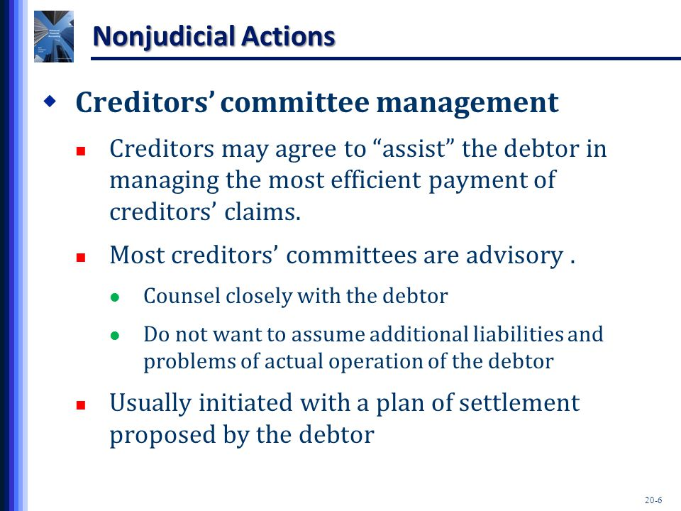 "20-6 Nonjudicial Actions  Creditors' committee management Creditors may agree to ""assist"" the debtor in managing the most efficient payment of credit"