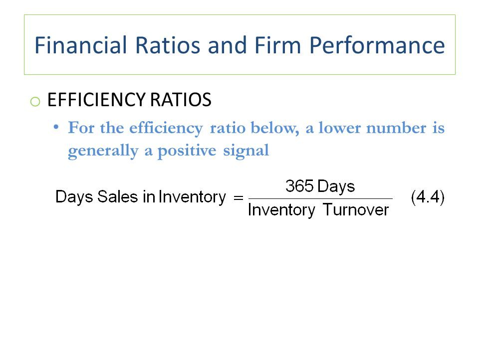 Financial Ratios and Firm Performance o EFFICIENCY RATIOS For the efficiency ratio below, a lower number is generally a positive signal