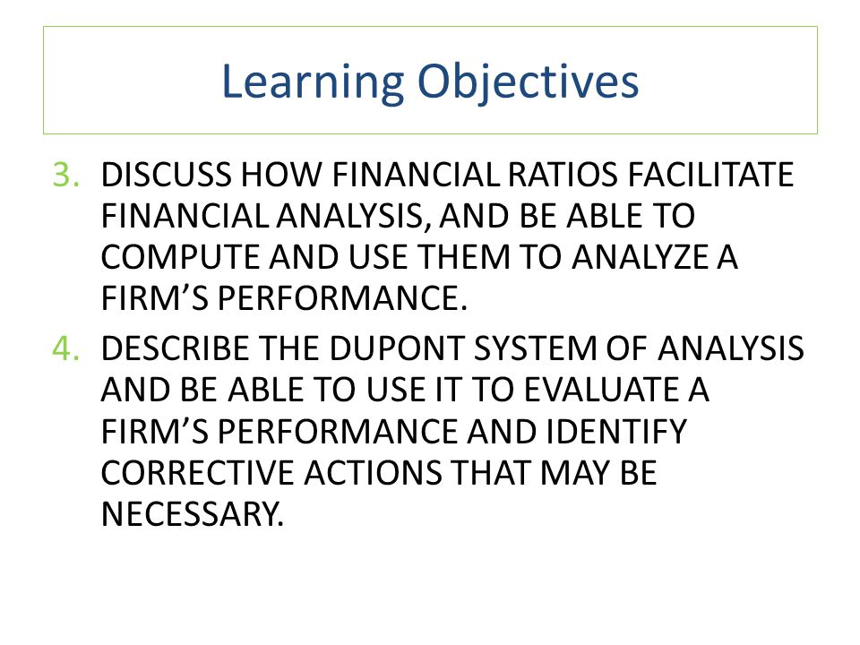 Learning Objectives 3.DISCUSS HOW FINANCIAL RATIOS FACILITATE FINANCIAL ANALYSIS, AND BE ABLE TO COMPUTE AND USE THEM TO ANALYZE A FIRM'S PERFORMANCE.