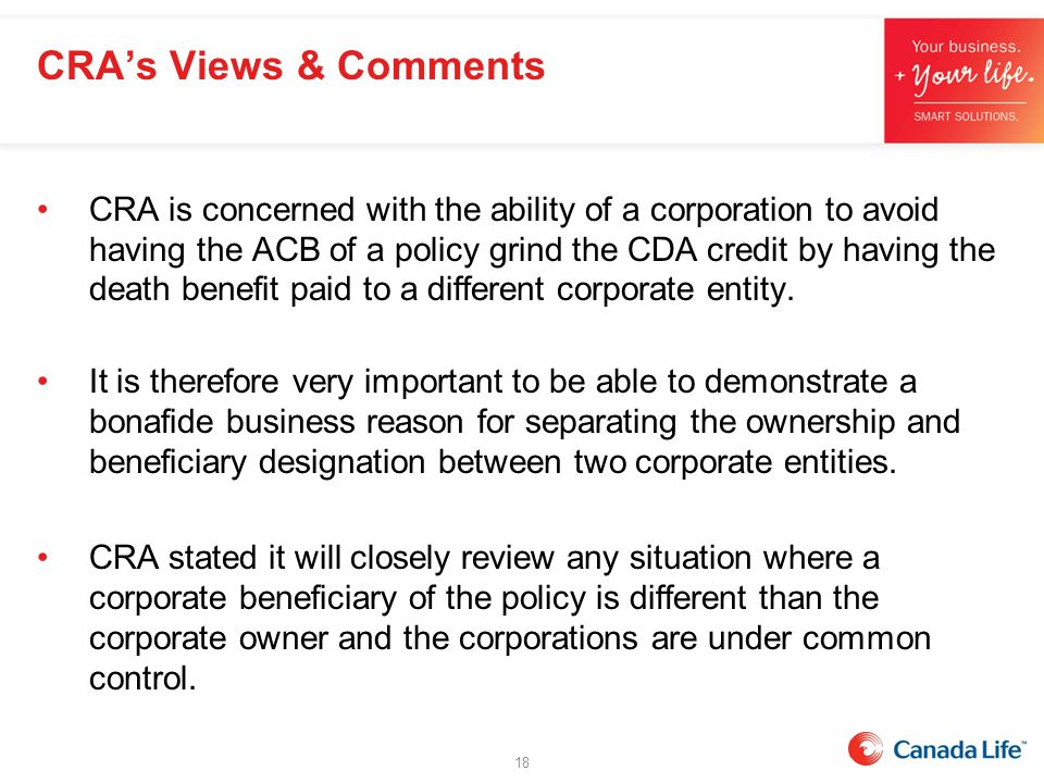 CRA is concerned with the ability of a corporation to avoid having the ACB of a policy grind the CDA credit by having the death benefit paid to a diff