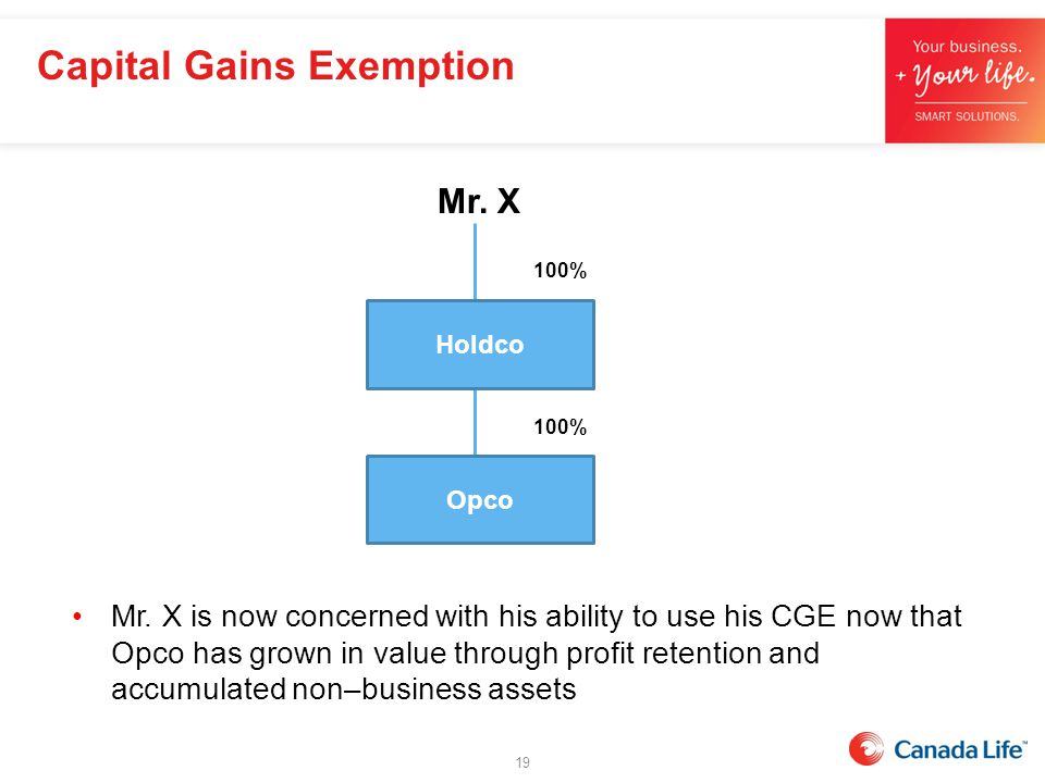 Mr. X 100% Opco Holdco Capital Gains Exemption Mr. X is now concerned with his ability to use his CGE now that Opco has grown in value through profit