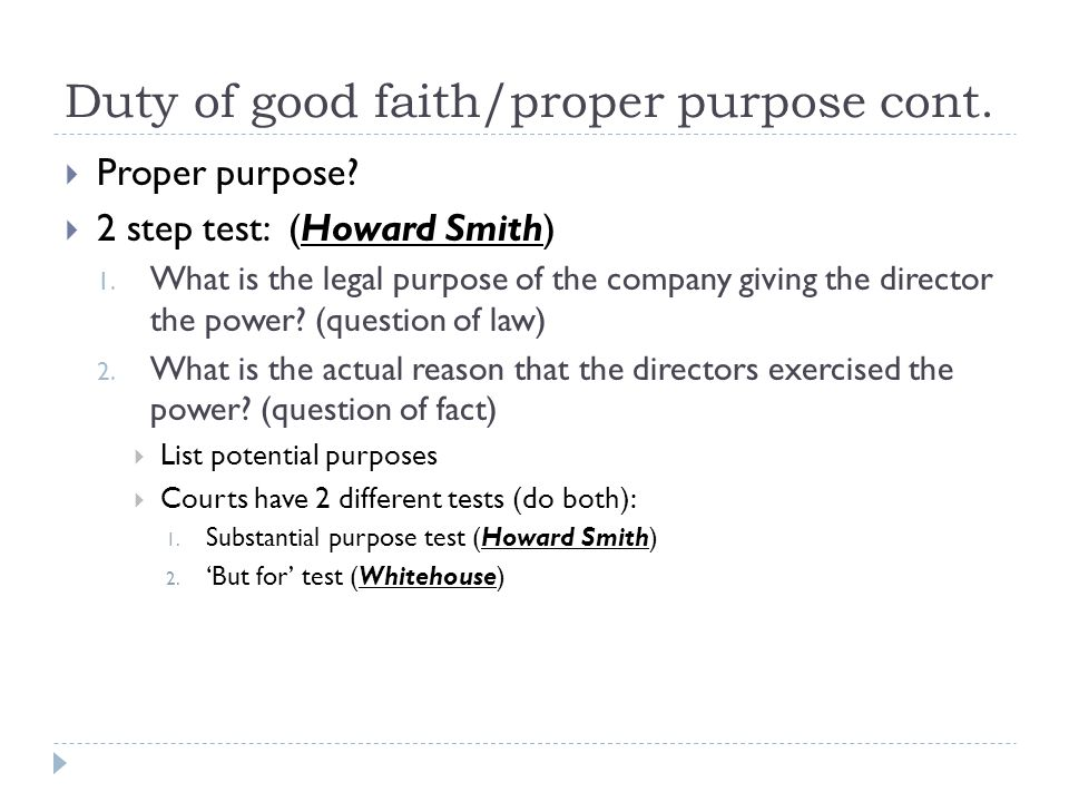 Duty of good faith/proper purpose cont. Proper purpose.