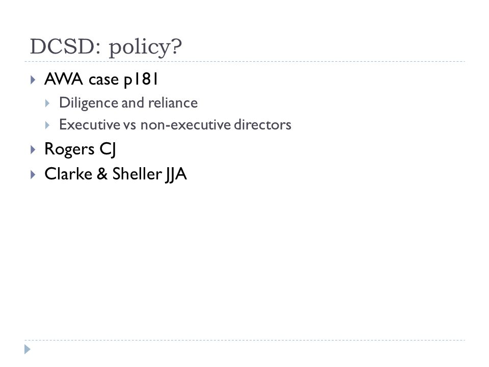 DCSD: policy?  AWA case p181  Diligence and reliance  Executive vs non-executive directors  Rogers CJ  Clarke & Sheller JJA