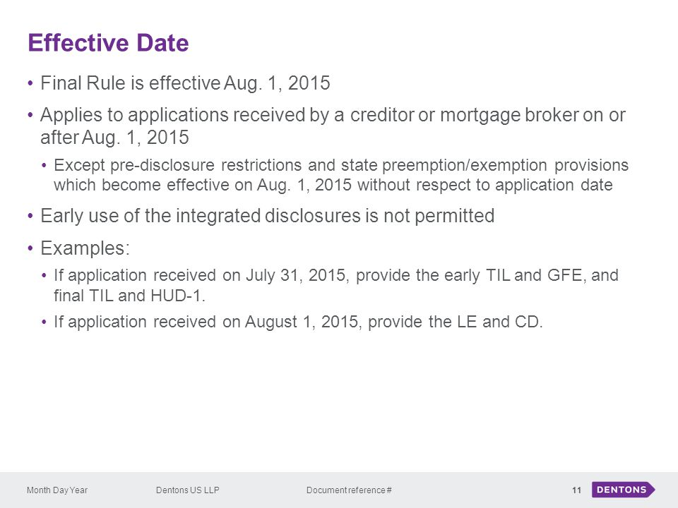Effective Date Month Day YearDentons US LLP Document reference # Final Rule is effective Aug. 1, 2015 Applies to applications received by a creditor o