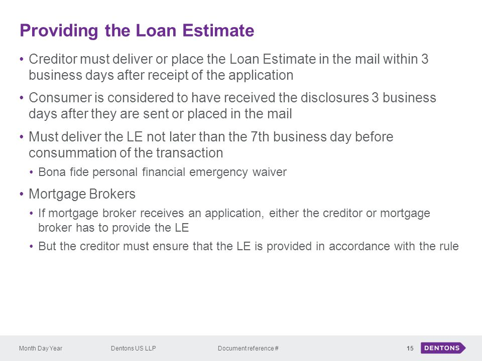 Providing the Loan Estimate Month Day YearDentons US LLP Document reference # Creditor must deliver or place the Loan Estimate in the mail within 3 bu