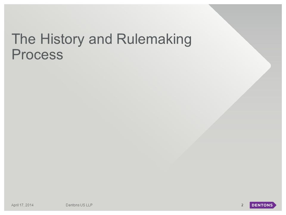 2April 17, 2014 The History and Rulemaking Process Dentons US LLP