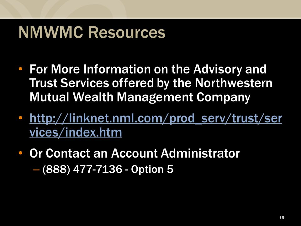 19 NMWMC Resources For More Information on the Advisory and Trust Services offered by the Northwestern Mutual Wealth Management Company http://linknet