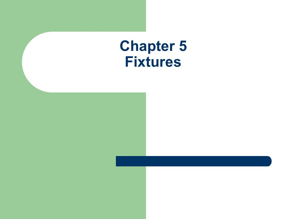Chapter 5 Fixtures