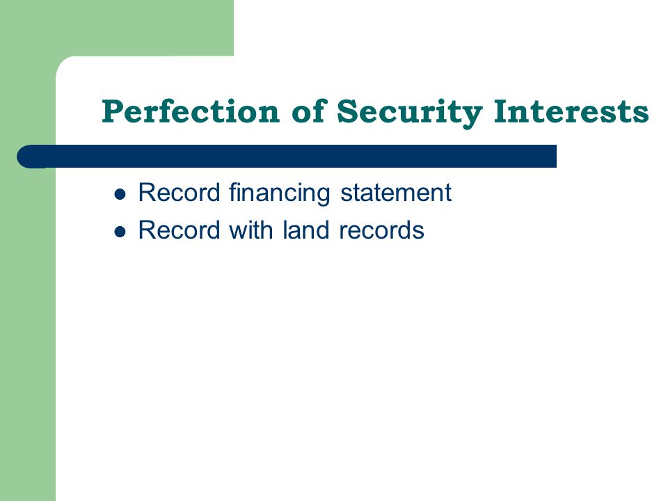 Perfection of Security Interests Record financing statement Record with land records