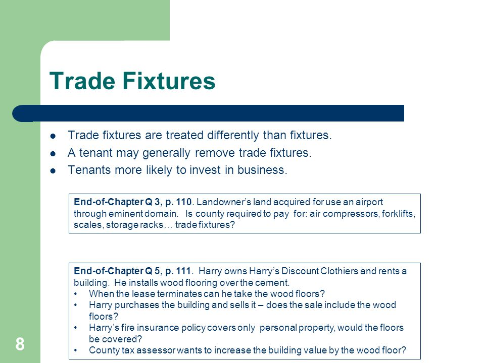Trade Fixtures Trade fixtures are treated differently than fixtures.