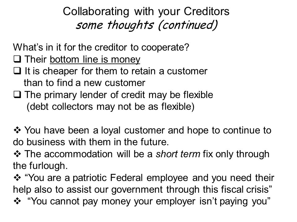 Collaborating with your Creditors some thoughts (continued) What's in it for the creditor to cooperate.