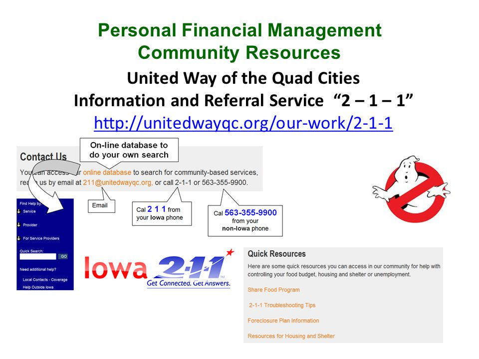 Personal Financial Management Community Resources United Way of the Quad Cities Information and Referral Service 2 – 1 – 1 http://unitedwayqc.org/our-work/2-1-1