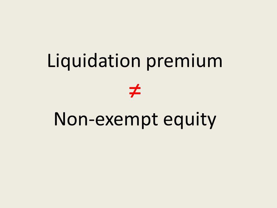 Liquidation premium ≠ Non-exempt equity