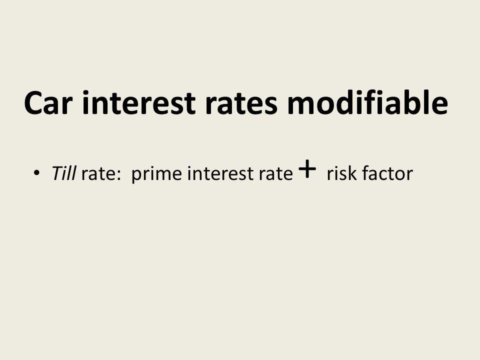 Car interest rates modifiable Till rate: prime interest rate + risk factor
