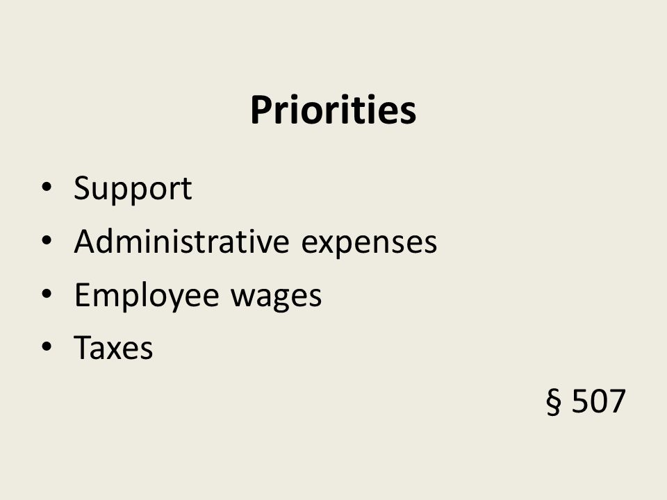 Priorities Support Administrative expenses Employee wages Taxes § 507