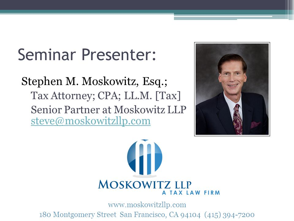 Seminar Presenter: Stephen M. Moskowitz, Esq.; Tax Attorney; CPA; LL.M.
