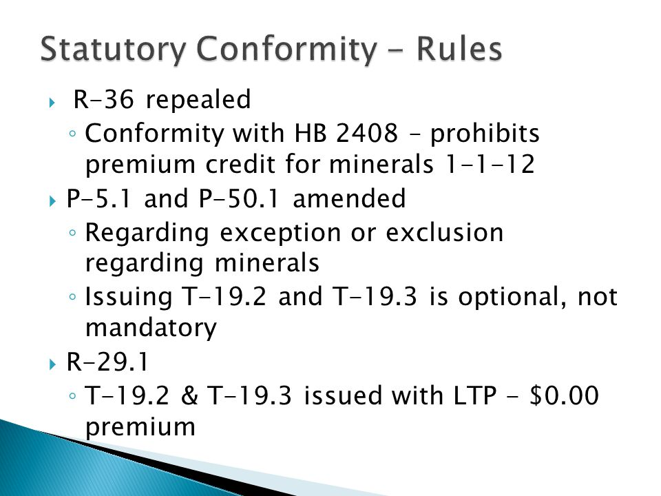  R-36 repealed ◦ Conformity with HB 2408 – prohibits premium credit for minerals 1-1-12  P-5.1 and P-50.1 amended ◦ Regarding exception or exclusion