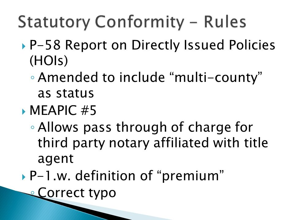 " P-58 Report on Directly Issued Policies (HOIs) ◦ Amended to include ""multi-county"" as status  MEAPIC #5 ◦ Allows pass through of charge for third p"