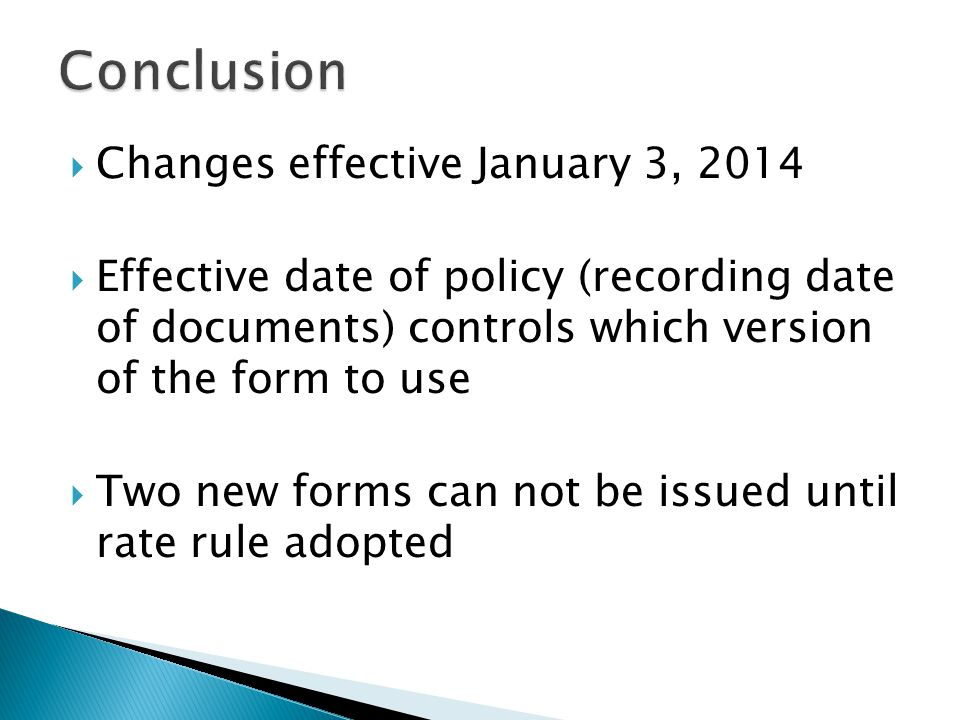  Changes effective January 3, 2014  Effective date of policy (recording date of documents) controls which version of the form to use  Two new forms