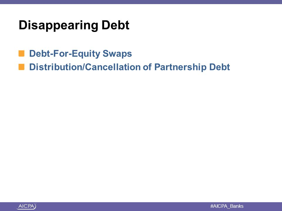 #AICPA_Banks Disappearing Debt Debt-For-Equity Swaps Distribution/Cancellation of Partnership Debt