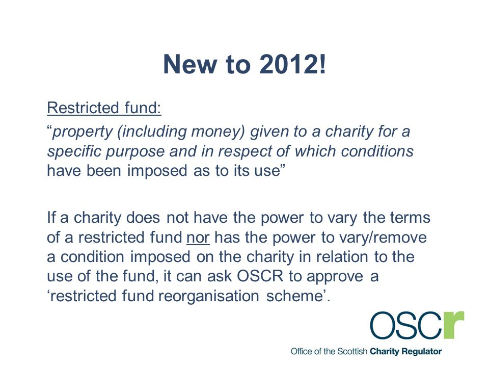 """New to 2012! Restricted fund: """"property (including money) given to a charity for a specific purpose and in respect of which conditions have been impos"""