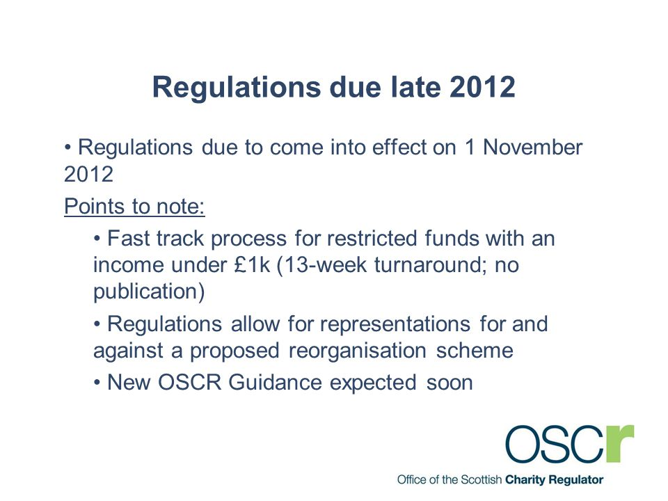 Regulations due late 2012 Regulations due to come into effect on 1 November 2012 Points to note: Fast track process for restricted funds with an incom