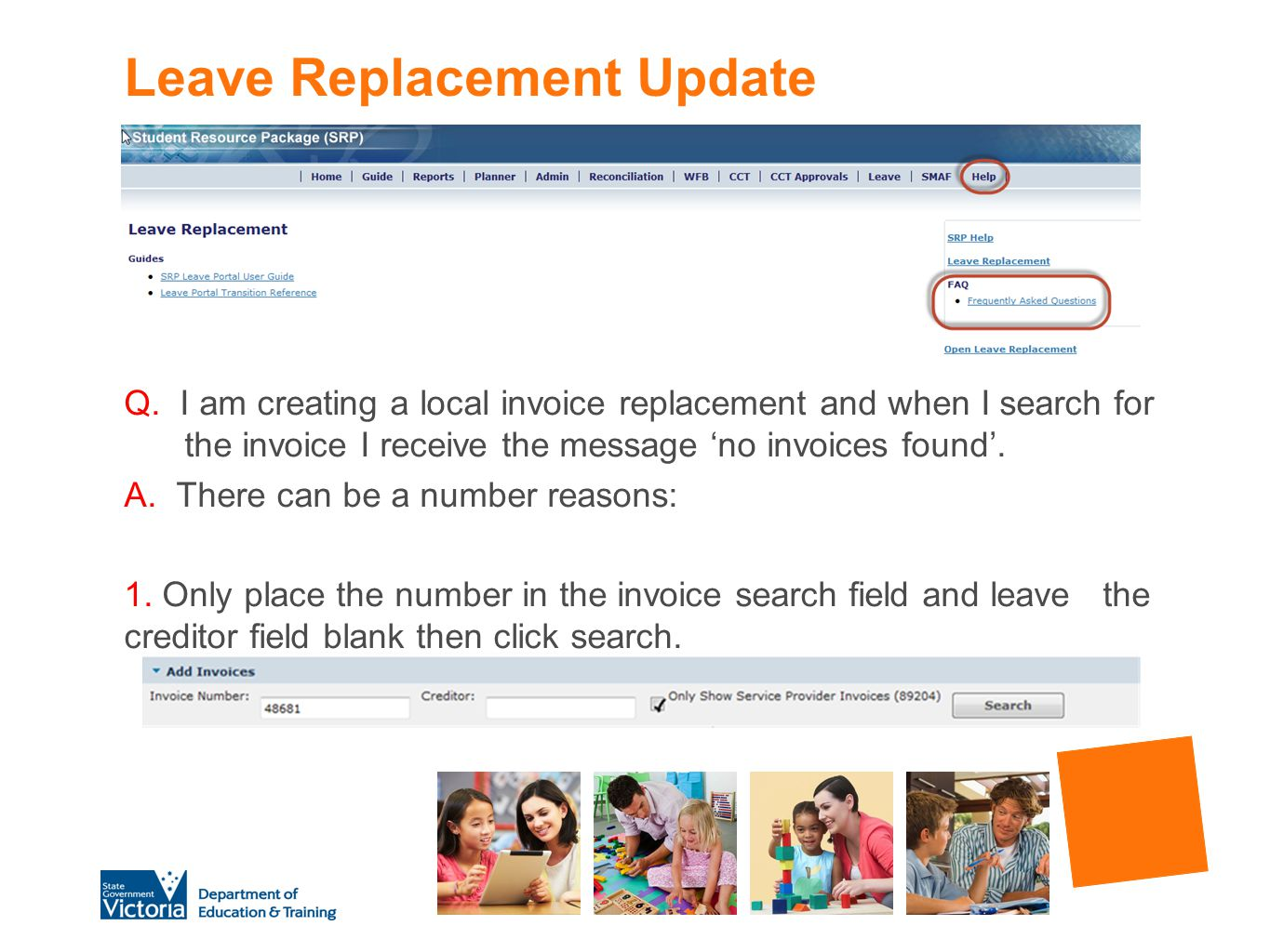 Leave Replacement Update Q. I am creating a local invoice replacement and when I search for the invoice I receive the message 'no invoices found'. A.