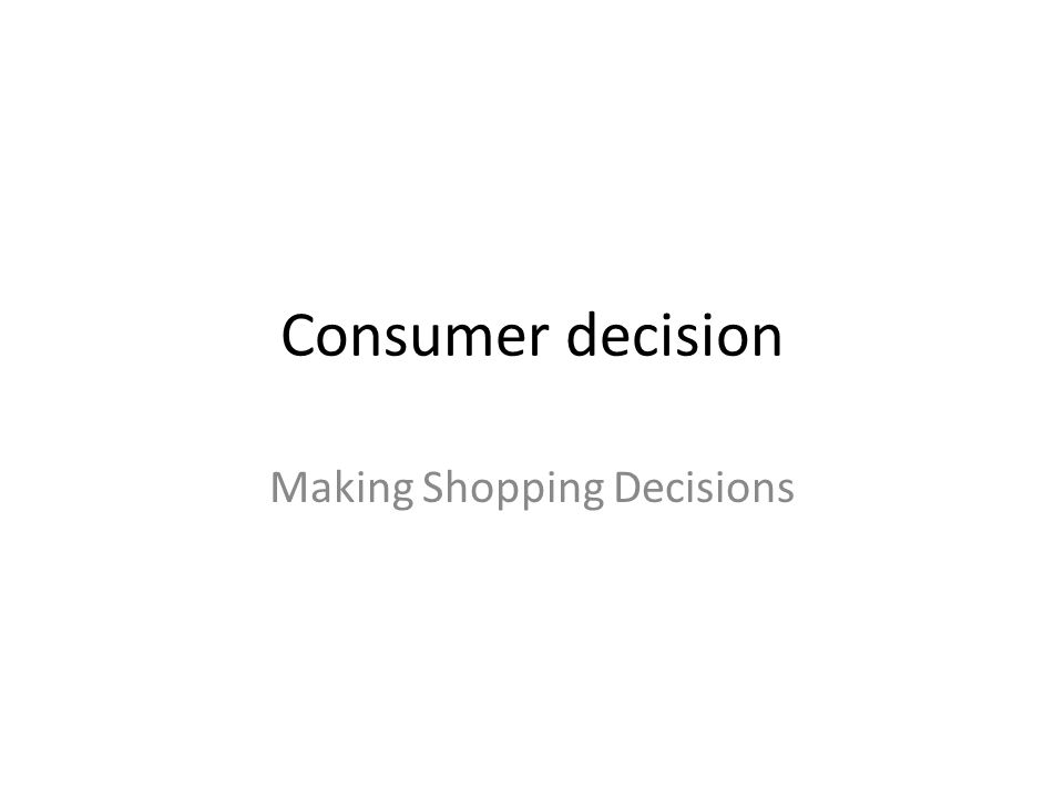 Consumer decision Making Shopping Decisions
