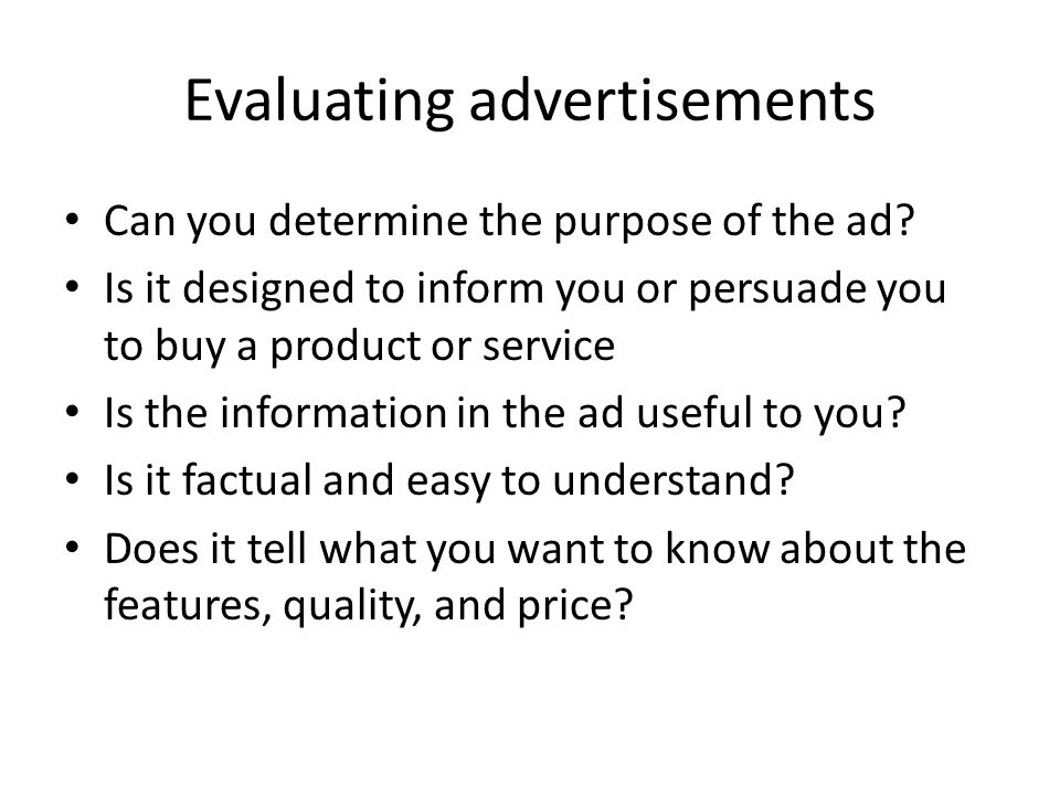 Evaluating advertisements Can you determine the purpose of the ad.