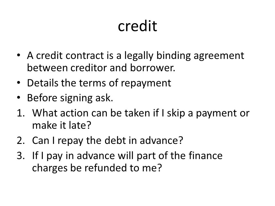 credit A credit contract is a legally binding agreement between creditor and borrower.